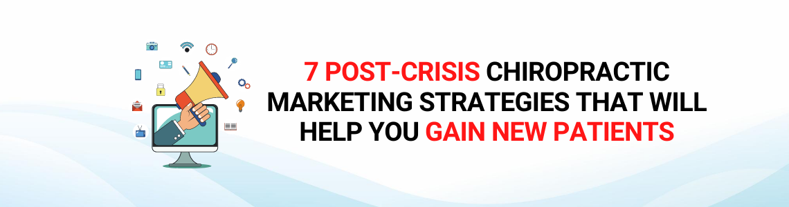 7 Post-Crisis Chiropractic Marketing Strategies That Will Help You Gain New Patients